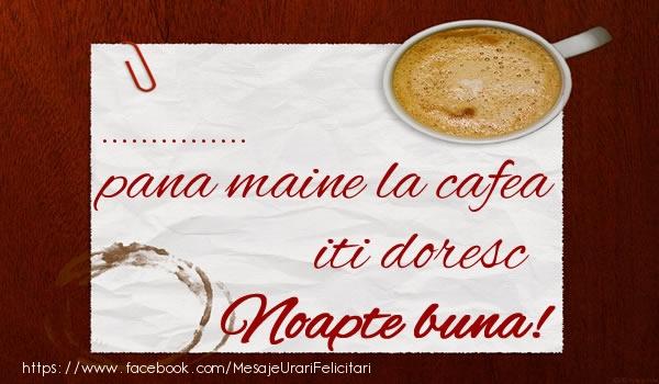 Felicitari personalizate de noapte buna - ... pana maine la cafea iti doresc Noapte buna!
