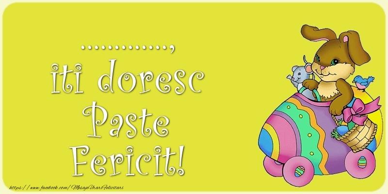 Felicitari personalizate de Paste - ..., iti doresc Paste Fericit!