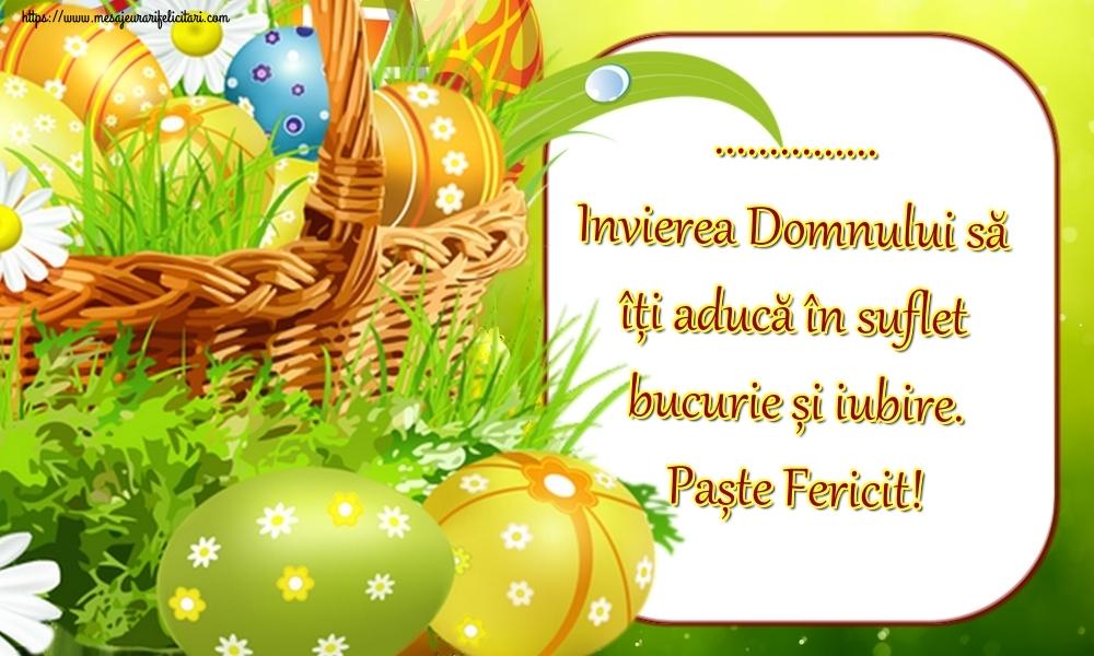Felicitari personalizate de Paste - ... Invierea Domnului să îți aducă în suflet bucurie și iubire. Paște Fericit!