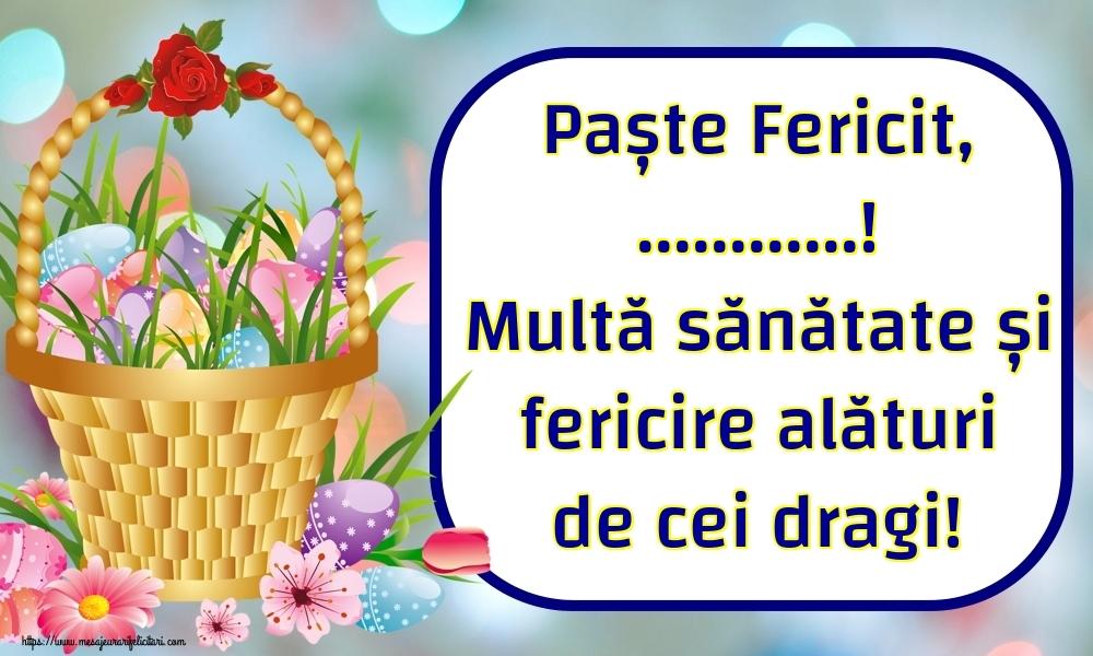 Felicitari personalizate de Paste - Paște Fericit, ...! Multă sănătate și fericire alături de cei dragi!