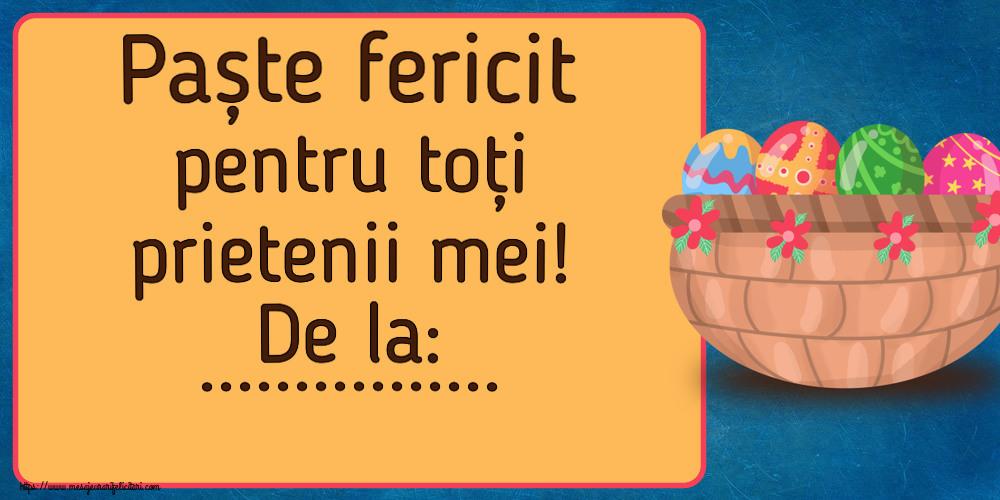 Felicitari personalizate de Paste - Paște fericit pentru toți prietenii mei! De la: ...