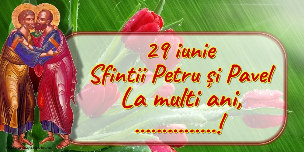 Felicitari personalizate de Sfintii Petru si Pavel - 29 iunie Sfintii Petru și Pavel La multi ani, ...!