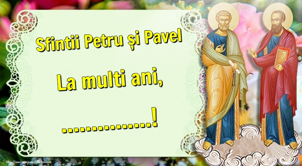 Felicitari personalizate de Sfintii Petru si Pavel - Sfintii Petru și Pavel La multi ani, ...!