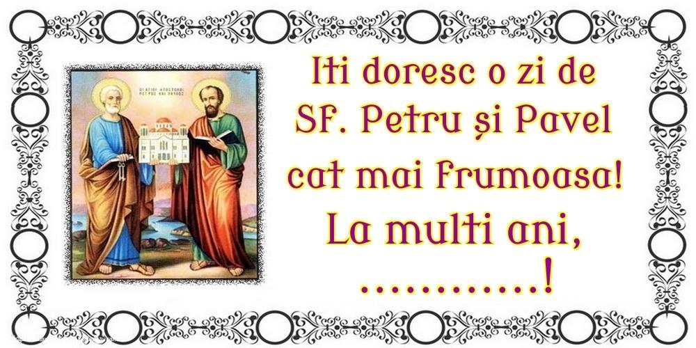 Felicitari personalizate de Sfintii Petru si Pavel - Iti doresc o zi de Sf. Petru și Pavel cat mai frumoasa! La multi ani, ...!