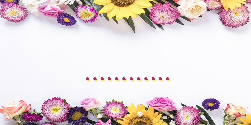Felicitari personalizate cu numele tau - Poza cu numele ... - Flori