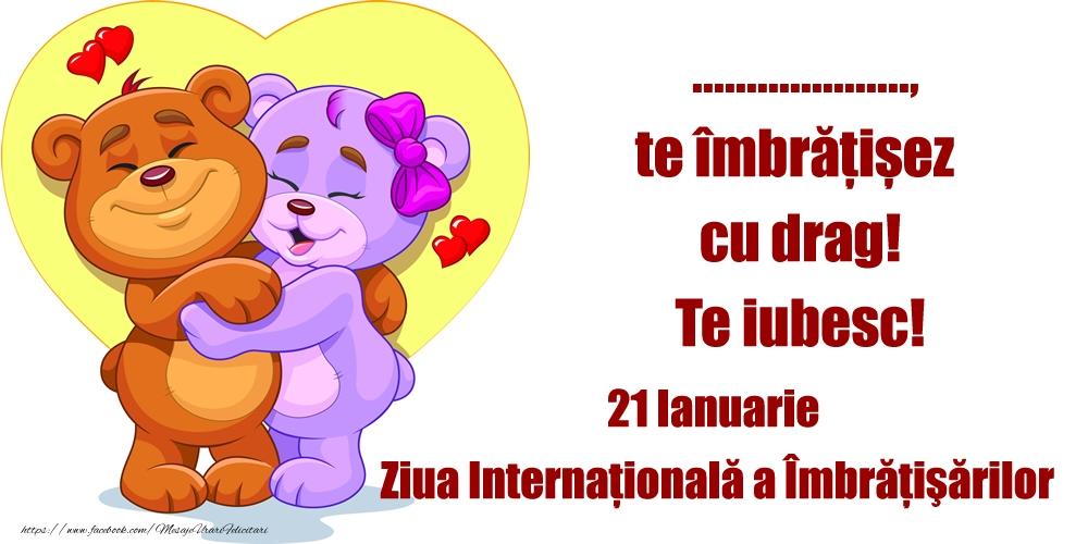 Felicitari personalizate de prietenie - ..., te îmbrățișez cu drag! Te iubesc! - 21 Ianuarie - Ziua Internaţională a Îmbrăţişărilor