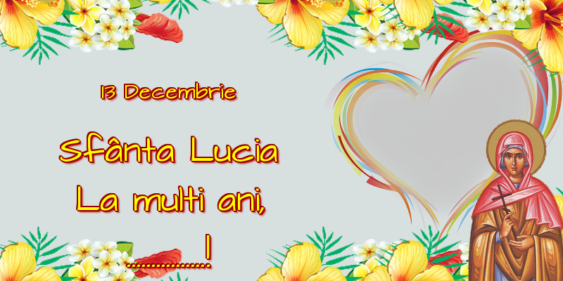 Felicitari personalizate de Sfanta Lucia - 13 Decembrie Sfânta Lucia La multi ani, ...! - Rama foto