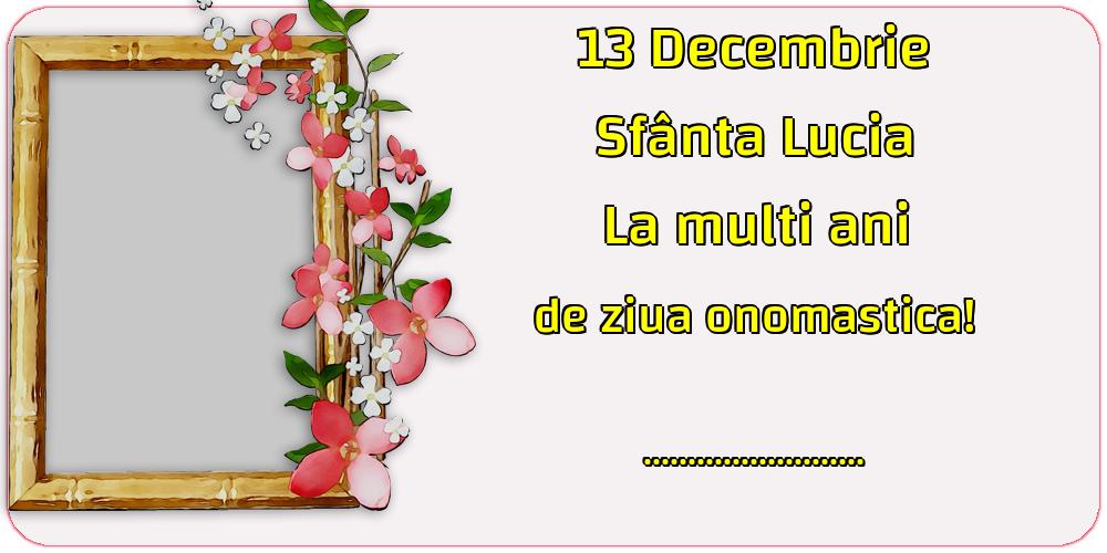 Felicitari personalizate de Sfanta Lucia - 13 Decembrie Sfânta Lucia La multi ani de ziua onomastica! ...!
