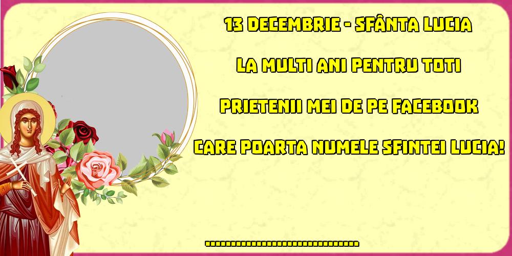 Felicitari personalizate de Sfanta Lucia - 13 Decembrie - Sfânta Lucia La multi ani pentru toti prietenii mei de pe facebook care poarta numele Sfintei Lucia! ...!