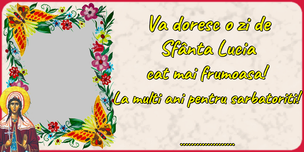 Felicitari personalizate de Sfanta Lucia - Va doresc o zi de Sfânta Lucia cat mai frumoasa! La multi ani pentru sarbatoriti! ...!