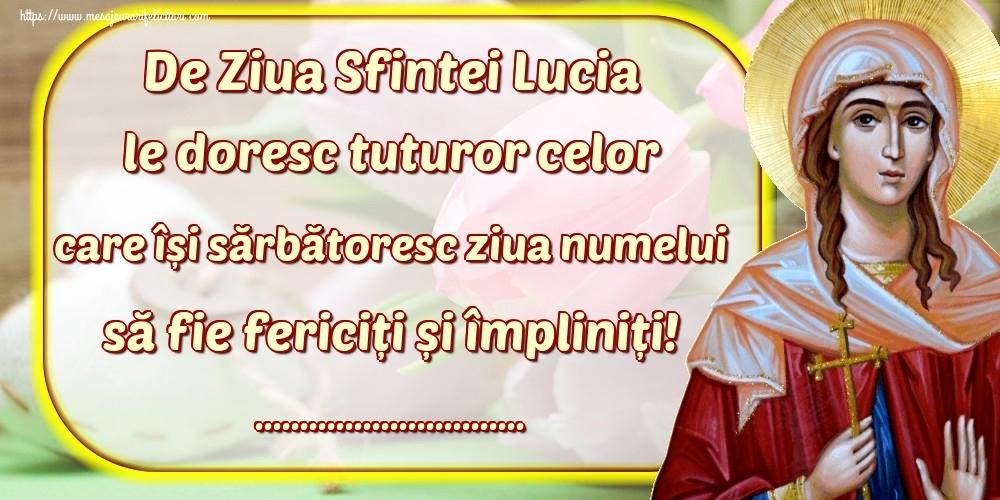 Felicitari personalizate de Sfanta Lucia - De Ziua Sfintei Lucia le doresc tuturor celor care își sărbătoresc ziua numelui să fie fericiți și împliniți! ...!