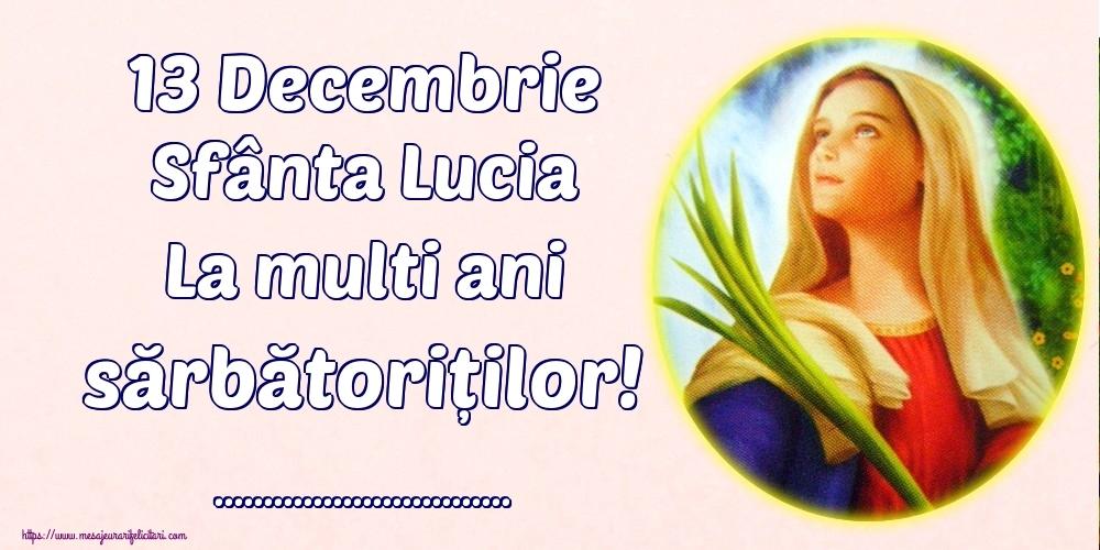 Felicitari personalizate de Sfanta Lucia - 13 Decembrie Sfânta Lucia La multi ani sărbătoriților! ...!
