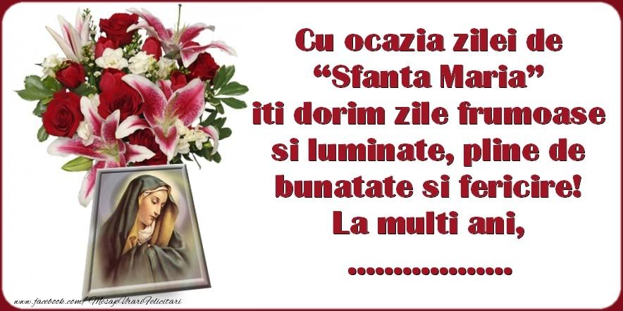"""Felicitari personalizate de Sfanta Maria - Cu ocazia zilei de """"Sfanta Maria"""" iti dorim zile frumoase si luminate, pline de bunatate si fericire! La multi ani, ..."""