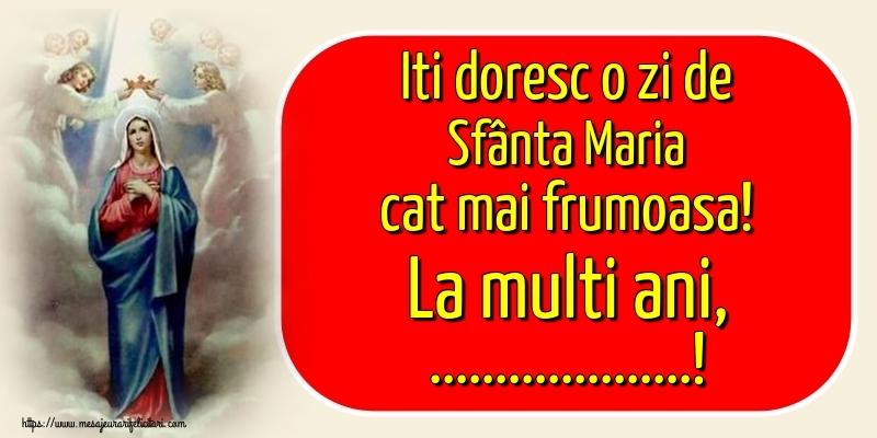 Felicitari personalizate de Sfanta Maria - Iti doresc o zi de Sfânta Maria cat mai frumoasa! La multi ani, ...!