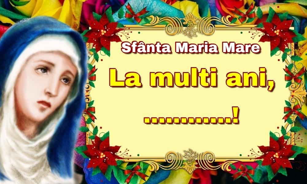 Felicitari personalizate de Sfanta Maria - Sfânta Maria Mare La multi ani, ...!