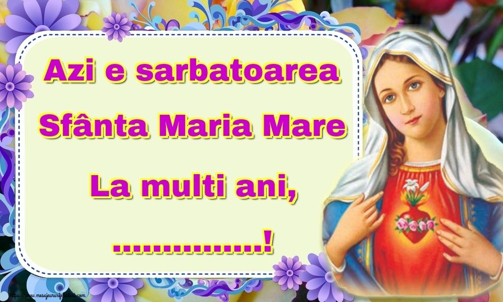 Felicitari personalizate de Sfanta Maria - Azi e sarbatoarea Sfânta Maria Mare La multi ani, ...!