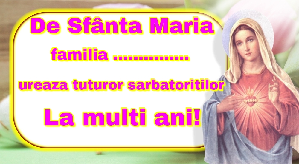 Felicitari personalizate de Sfanta Maria - De Sfânta Maria familia ... ureaza tuturor sarbatoritilor La multi ani!