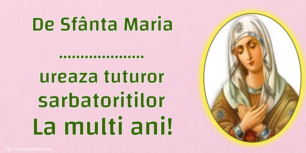 Felicitari personalizate de Sfanta Maria - De Sfânta Maria ... ureaza tuturor sarbatoritilor La multi ani!
