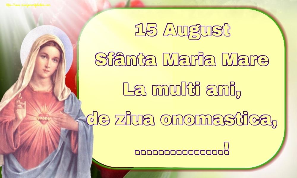 Felicitari personalizate de Sfanta Maria - 15 August Sfânta Maria Mare La multi ani, de ziua onomastica, ...!