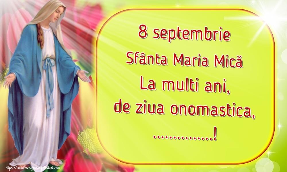 Felicitari personalizate de Sfanta Maria Mica - 8 septembrie Sfânta Maria Mică La multi ani, de ziua onomastica, ...!