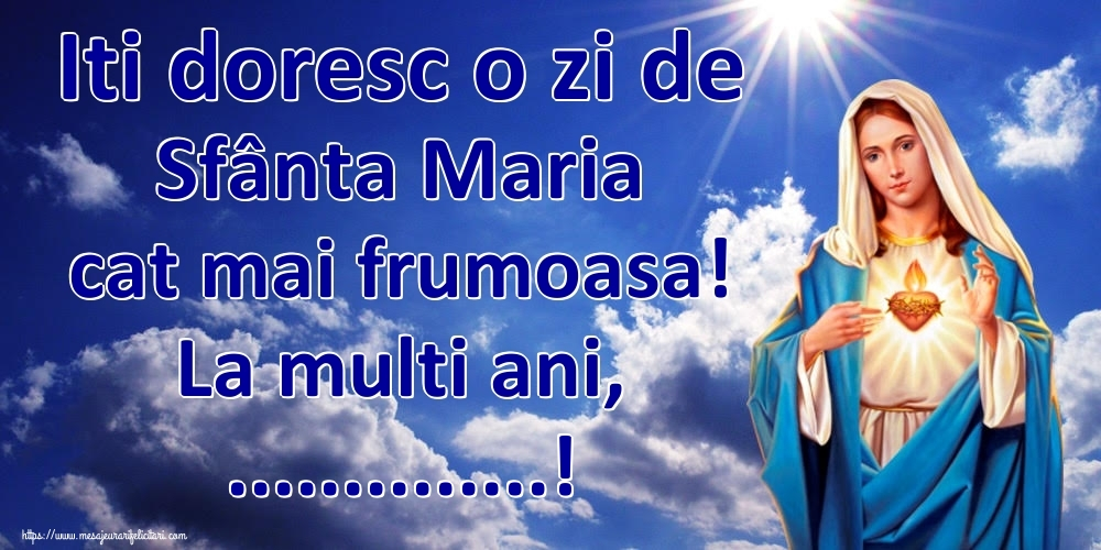 Felicitari personalizate de Sfanta Maria Mica - Iti doresc o zi de Sfânta Maria cat mai frumoasa! La multi ani, ...!