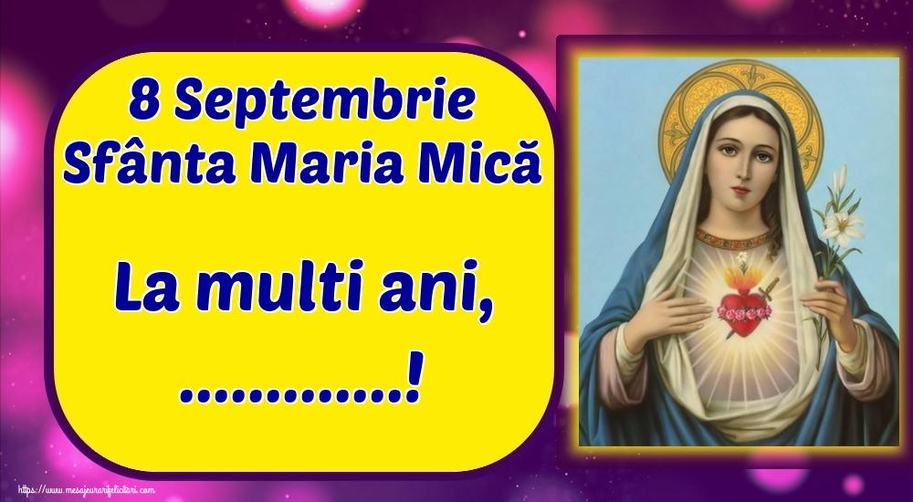 Felicitari personalizate de Sfanta Maria Mica - 8 Septembrie Sfânta Maria Mică La multi ani, ...!