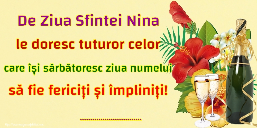 Felicitari personalizate de Sfanta Nina - De Ziua Sfintei Nina le doresc tuturor celor care își sărbătoresc ziua numelui să fie fericiți și împliniți! ...