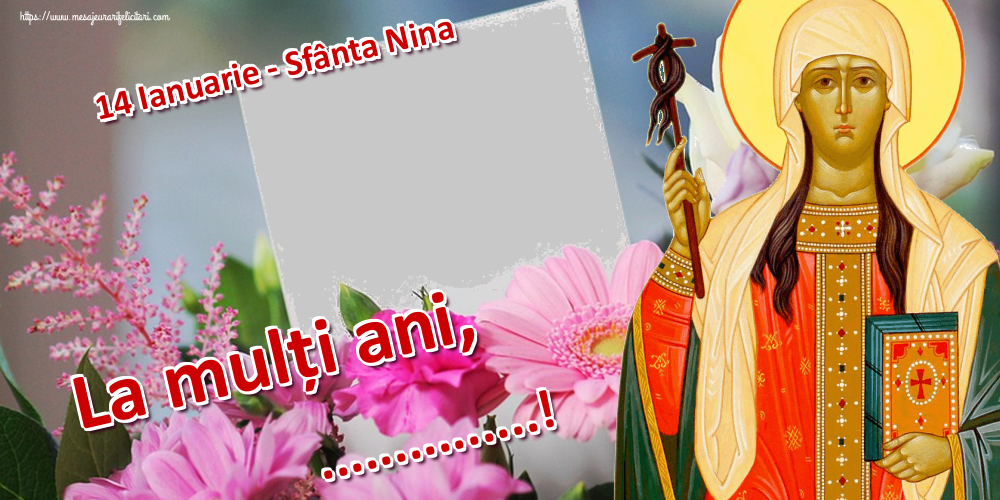 Felicitari personalizate de Sfanta Nina - 14 Ianuarie - Sfânta Nina La mulți ani, ...! - Rama foto