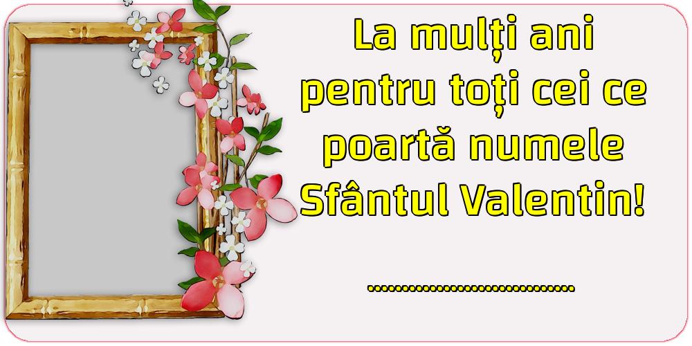 Felicitari personalizate de Sfantul Valentin - La mulți ani pentru toți cei ce poartă numele Sfântul Valentin! ...