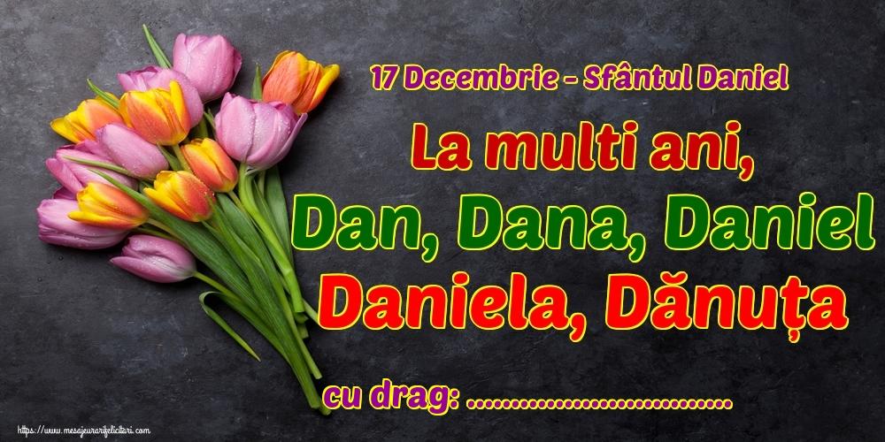 Felicitari personalizate de Sfantul Daniel - 17 Decembrie - Sfântul Daniel La multi ani, Dan, Dana, Daniel Daniela, Dănuța ...!