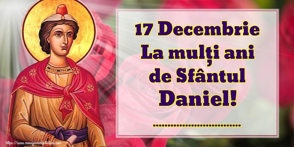 Felicitari personalizate de Sfantul Daniel - 17 Decembrie La mulți ani de Sfântul Daniel! ...!