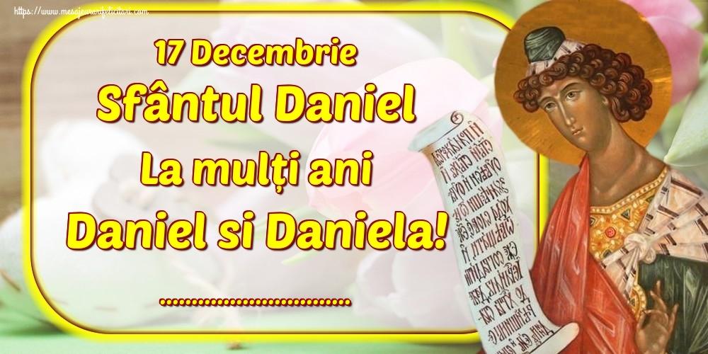 Felicitari personalizate de Sfantul Daniel - 17 Decembrie Sfântul Daniel La mulți ani Daniel si Daniela! ...!