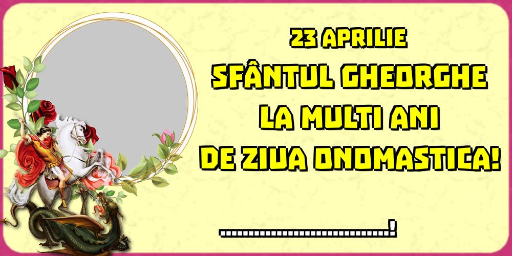 Felicitari personalizate de Sfantul Gheorghe - 23 Aprilie Sfântul Gheorghe La multi ani de ziua onomastica! ...! - Rama foto