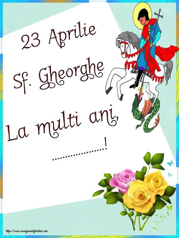 Felicitari personalizate de Sfantul Gheorghe - 23 Aprilie Sf. Gheorghe La multi ani, ...!
