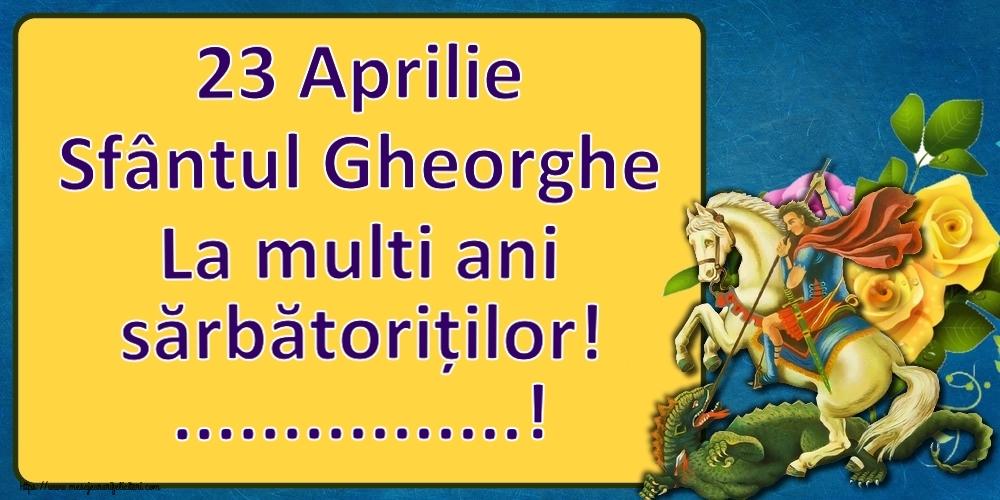 Felicitari personalizate de Sfantul Gheorghe - 23 Aprilie Sfântul Gheorghe La multi ani sărbătoriților! ...!