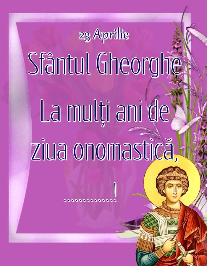 Felicitari personalizate de Sfantul Gheorghe - 23 Aprilie Sfântul Gheorghe La mulți ani de ziua onomastică, ...!
