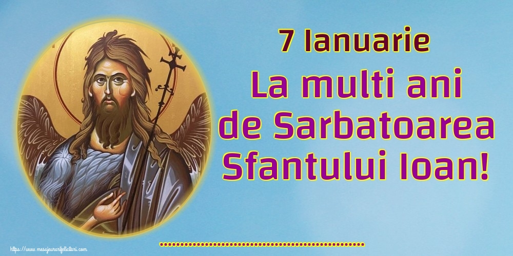 Felicitari personalizate de Sfantul Ioan - 7 Ianuarie La multi ani de Sarbatoarea Sfantului Ioan! ...