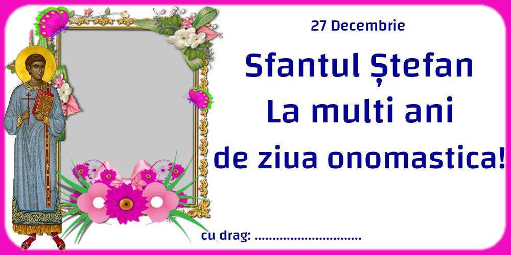 Felicitari personalizate de Sfantul Stefan - 27 Decembrie Sfantul Ștefan La multi ani de ziua onomastica! ...