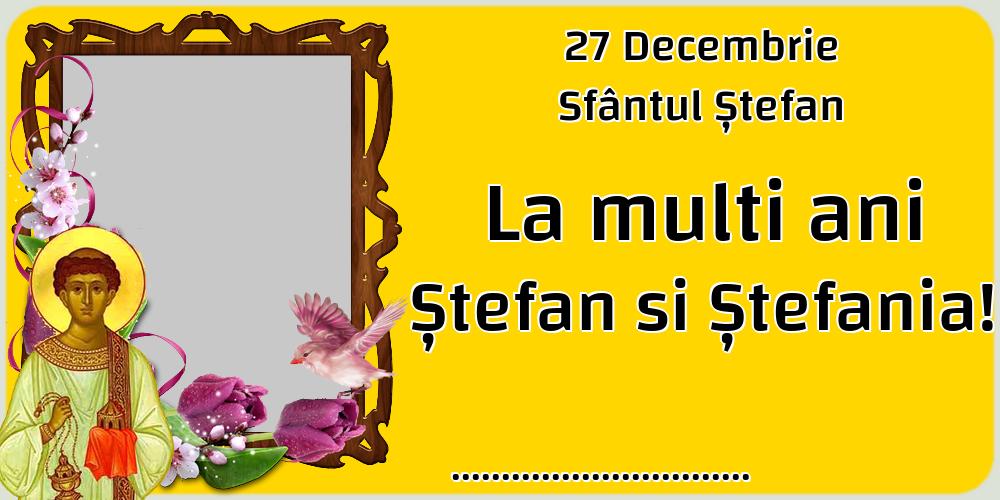 Felicitari personalizate de Sfantul Stefan - 27 Decembrie Sfântul Ștefan La multi ani Ștefan si Ștefania! ...