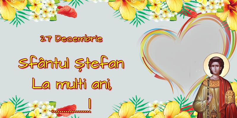 Felicitari personalizate de Sfantul Stefan - 27 Decembrie Sfântul Ștefan La multi ani, ...!