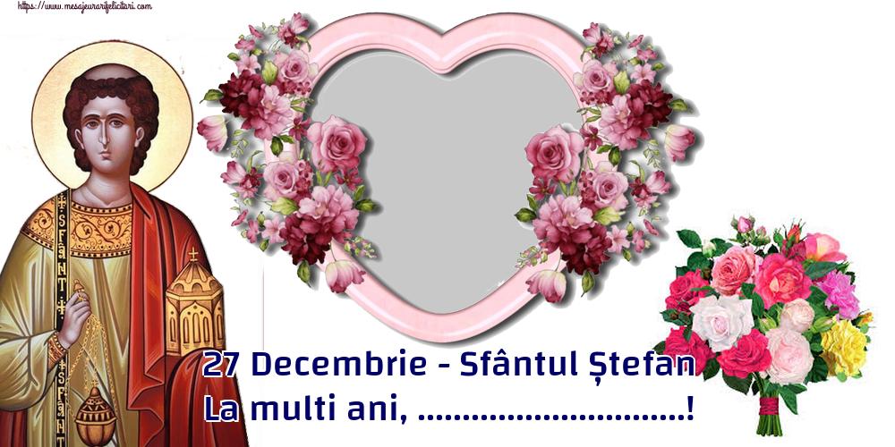 Felicitari personalizate de Sfantul Stefan - 27 Decembrie - Sfântul Ștefan La multi ani, ...! - Rama foto