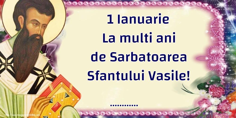 Felicitari personalizate de Sfantul Vasile - 1 Ianuarie La multi ani de Sarbatoarea Sfantului Vasile! ...!
