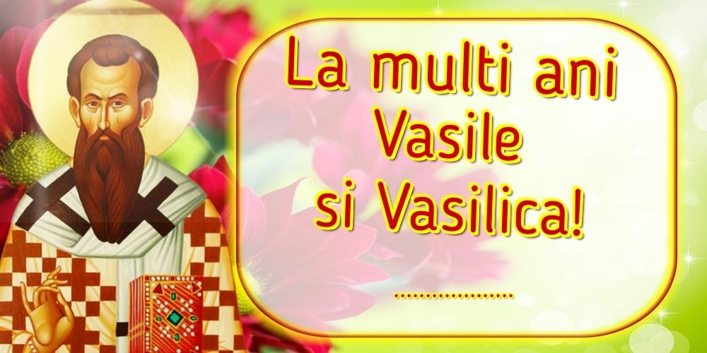 Felicitari personalizate de Sfantul Vasile - La multi ani Vasile si Vasilica! ...!