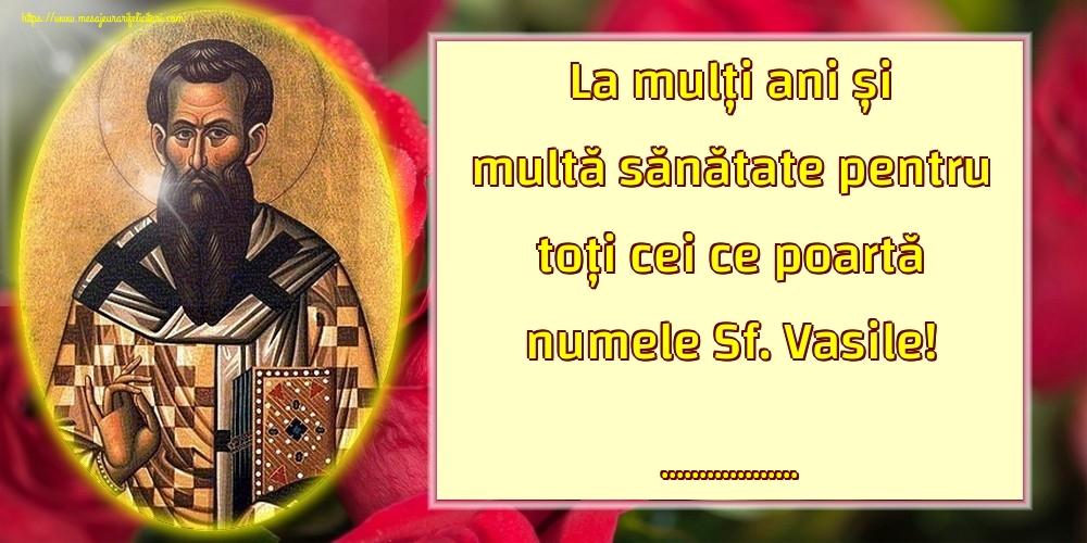 Felicitari personalizate de Sfantul Vasile - La mulți ani și multă sănătate pentru toți cei ce poartă numele Sf. Vasile! ...!