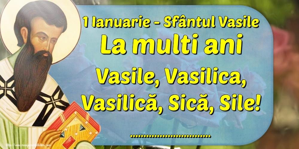 Felicitari personalizate de Sfantul Vasile - 1 Ianuarie - Sfântul Vasile La multi ani Vasile, Vasilica, Vasilică, Sică, Sile! ...!