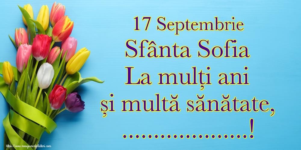 Felicitari personalizate de Sfânta Sofia - 17 Septembrie Sfânta Sofia La mulți ani și multă sănătate, ...!