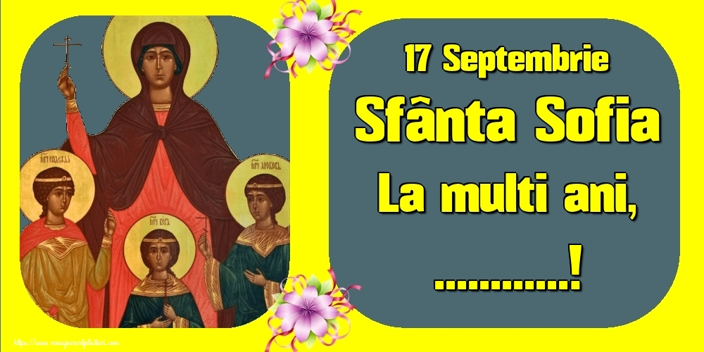 Felicitari personalizate de Sfânta Sofia - 17 Septembrie Sfânta Sofia La multi ani, ...!