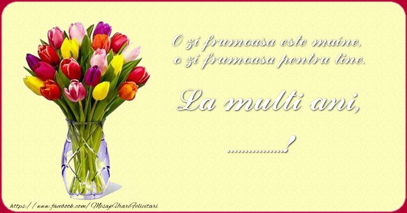 Felicitari personalizate de zi de nastere - O zi frumoasă este maine, o zi frumoasă pentru tine. La multi ani ...