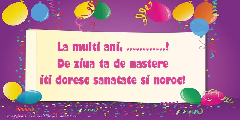 Felicitari personalizate de zi de nastere - La multi ani .... De ziua ta de nastere iti doresc sanatate si noroc!