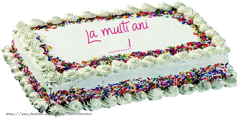 Felicitari personalizate de zi de nastere - ... La multi ani tort!